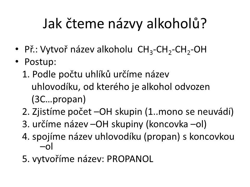 Jak čteme názvy alkoholů. Př.: Vytvoř název alkoholu CH 3 -CH 2 -CH 2 -OH Postup: 1.
