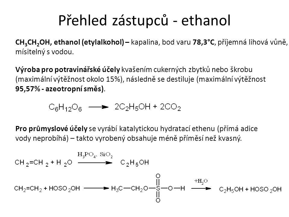 Přehled zástupců - ethanol CH 3 CH 2 OH, ethanol (etylalkohol) – kapalina, bod varu 78,3°C, příjemná lihová vůně, mísitelný s vodou.