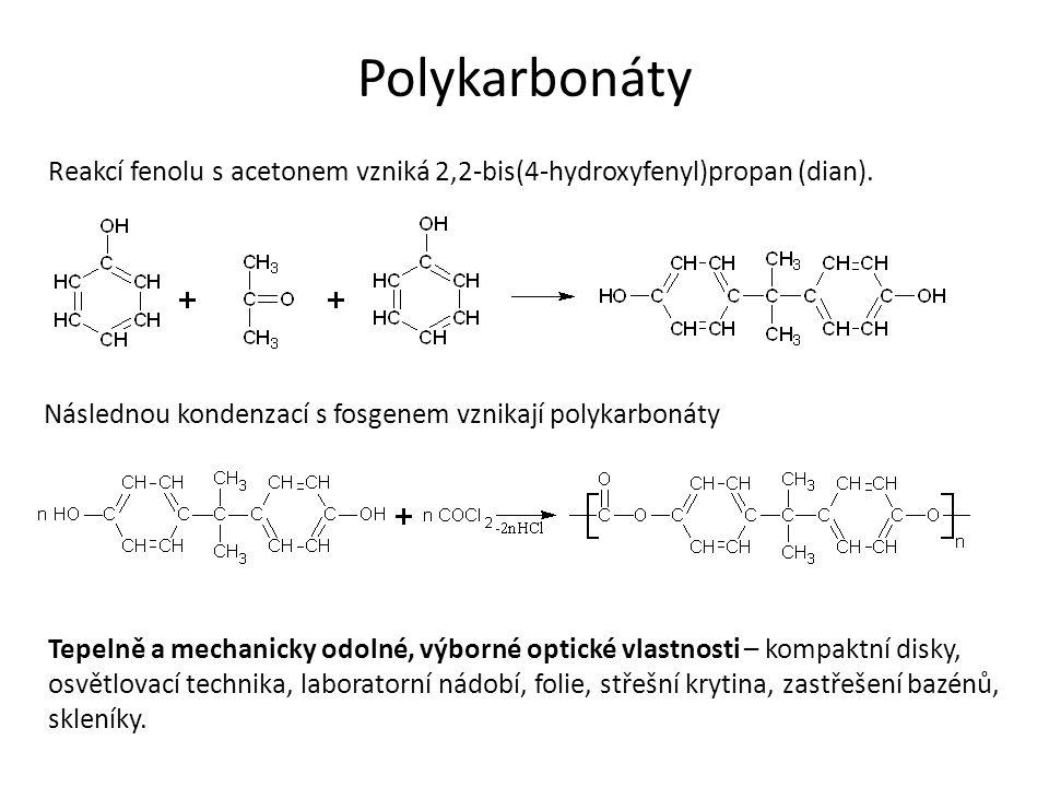 Polykarbonáty Reakcí fenolu s acetonem vzniká 2,2-bis(4-hydroxyfenyl)propan (dian). Následnou kondenzací s fosgenem vznikají polykarbonáty Tepelně a m