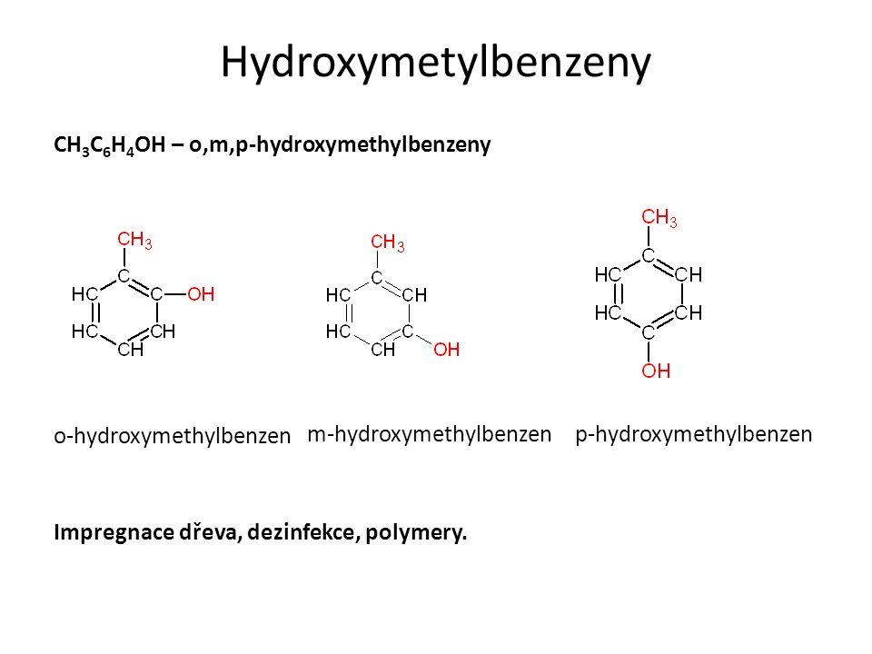 Hydroxymetylbenzeny CH 3 C 6 H 4 OH – o,m,p-hydroxymethylbenzeny o-hydroxymethylbenzen m-hydroxymethylbenzen p-hydroxymethylbenzen Impregnace dřeva, dezinfekce, polymery.