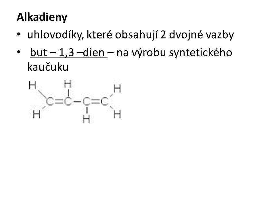 Alkadieny uhlovodíky, které obsahují 2 dvojné vazby but – 1,3 –dien – na výrobu syntetického kaučuku