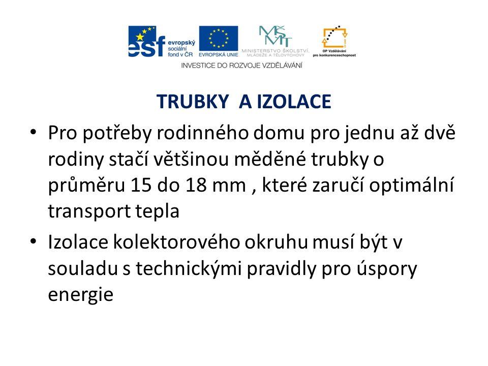 TRUBKY A IZOLACE Pro potřeby rodinného domu pro jednu až dvě rodiny stačí většinou měděné trubky o průměru 15 do 18 mm, které zaručí optimální transpo