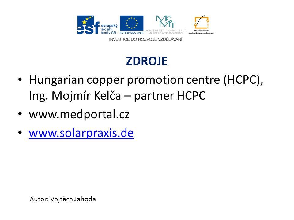 ZDROJE Hungarian copper promotion centre (HCPC), Ing. Mojmír Kelča – partner HCPC www.medportal.cz www.solarpraxis.de Autor: Vojtěch Jahoda
