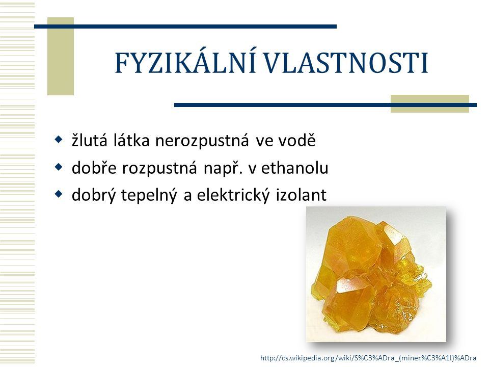  žlutá látka nerozpustná ve vodě  dobře rozpustná např.