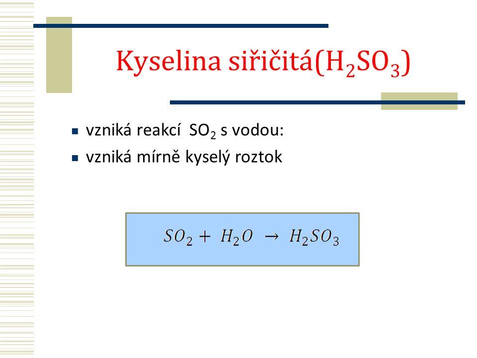 Kyselina siřičitá(H 2 SO 3 ) vzniká reakcí SO 2 s vodou: vzniká mírně kyselý roztok