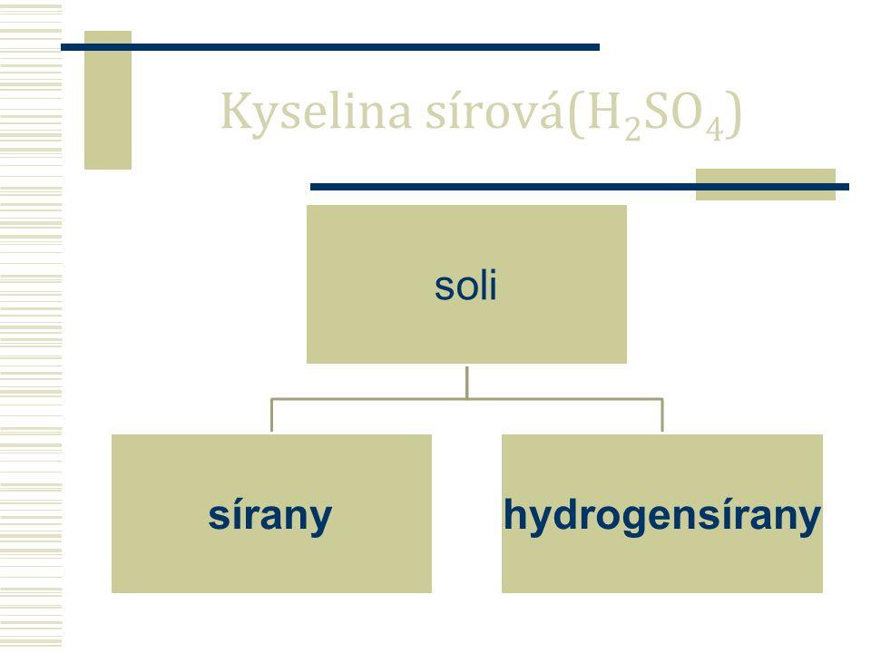 soli síranyhydrogensírany Kyselina sírová(H 2 SO 4 )