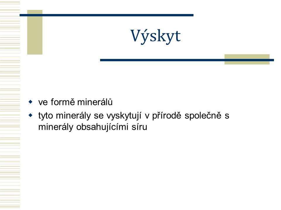  ve formě minerálů  tyto minerály se vyskytují v přírodě společně s minerály obsahujícími síru Výskyt