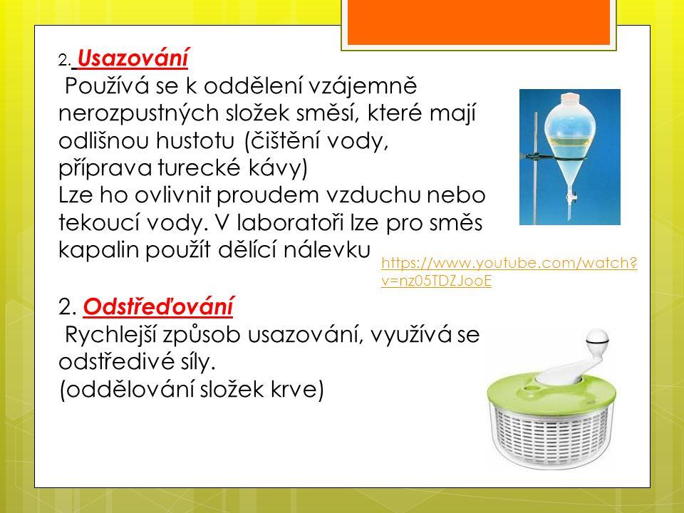 2. Usazování Používá se k oddělení vzájemně nerozpustných složek směsí, které mají odlišnou hustotu (čištění vody, příprava turecké kávy) Lze ho ovliv