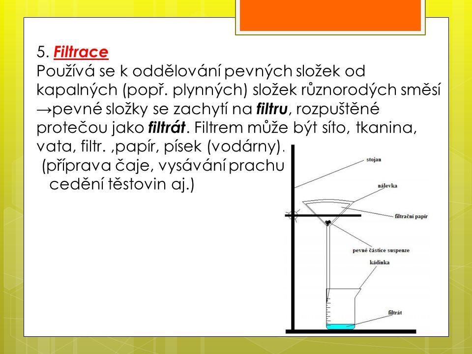 5. Filtrace Používá se k oddělování pevných složek od kapalných (popř.