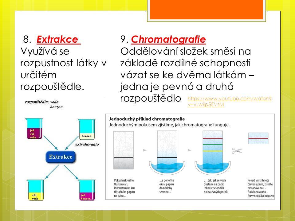 8. Extrakce Využívá se rozpustnost látky v určitém rozpouštědle.