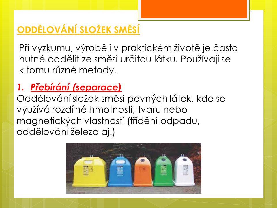 ODDĚLOVÁNÍ SLOŽEK SMĚSÍ Při výzkumu, výrobě i v praktickém životě je často nutné oddělit ze směsi určitou látku.