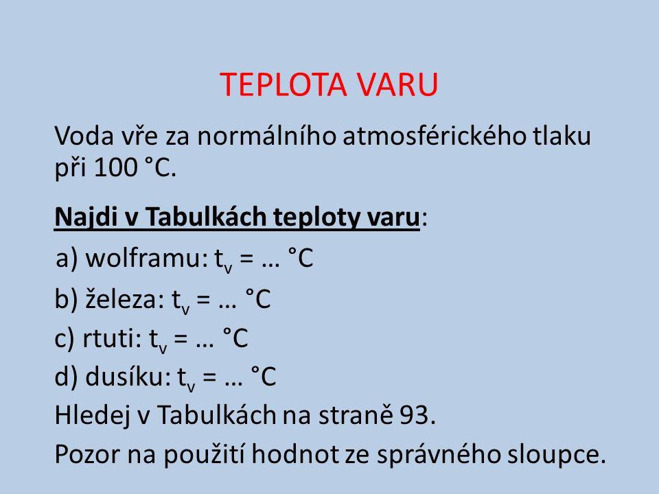 TEPLOTA VARU Voda vře za normálního atmosférického tlaku při 100 °C.