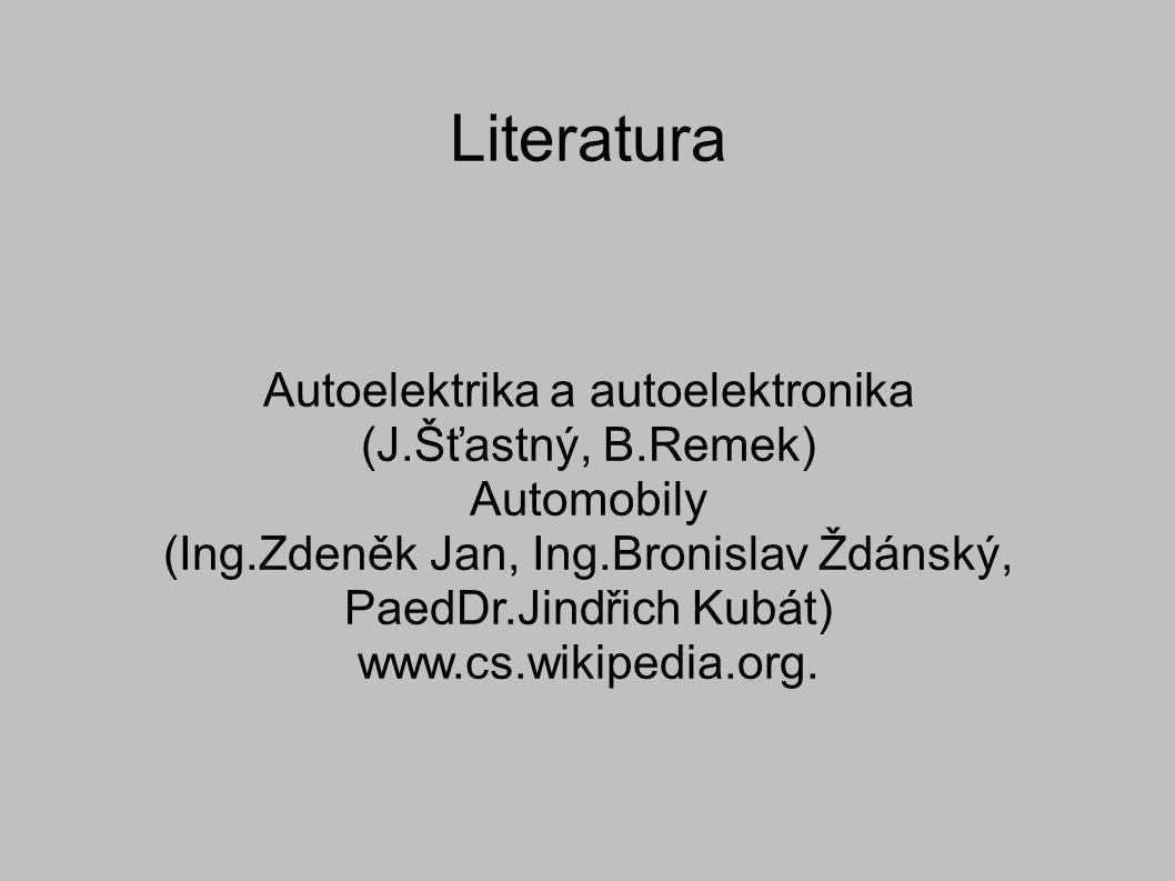 Literatura Autoelektrika a autoelektronika (J.Šťastný, B.Remek) Automobily (Ing.Zdeněk Jan, Ing.Bronislav Ždánský, PaedDr.Jindřich Kubát) www.cs.wikipedia.org.