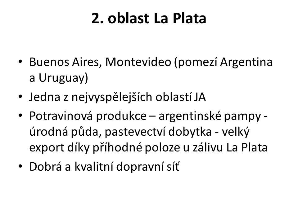 2. oblast La Plata Buenos Aires, Montevideo (pomezí Argentina a Uruguay) Jedna z nejvyspělejších oblastí JA Potravinová produkce – argentinské pampy -