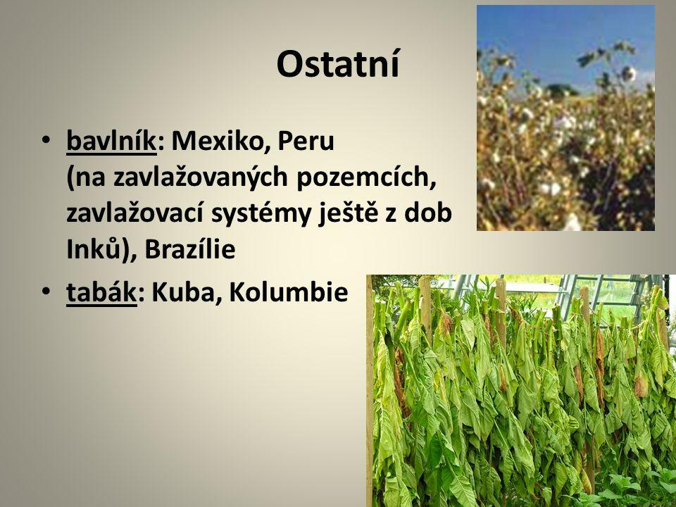 Ostatní bavlník: Mexiko, Peru (na zavlažovaných pozemcích, zavlažovací systémy ještě z dob Inků), Brazílie tabák: Kuba, Kolumbie