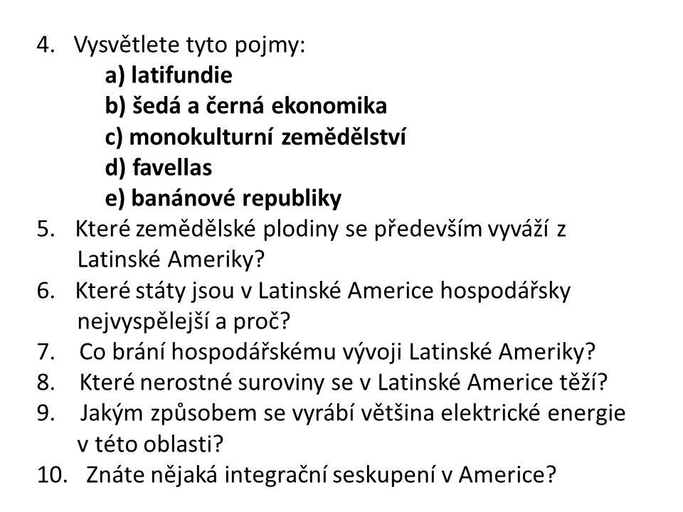4. Vysvětlete tyto pojmy: a) latifundie b) šedá a černá ekonomika c) monokulturní zemědělství d) favellas e) banánové republiky 5.Které zemědělské plo