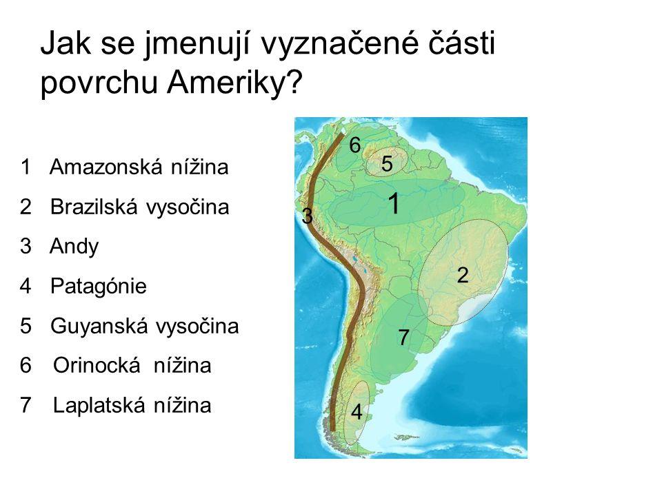 Jak se jmenují vyznačené části povrchu Ameriky? 1 2 3 4 5 6 7 1 Amazonská nížina 2 Brazilská vysočina 3 Andy 4 Patagónie 5 Guyanská vysočina 6Orinocká