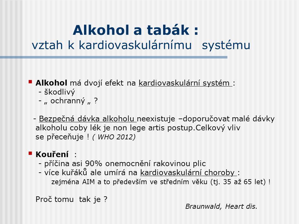"""Alkohol a tabák : vztah k kardiovaskulárnímu systému  Alkohol má dvojí efekt na kardiovaskulární systém : - škodlivý - """" ochranný """" ."""