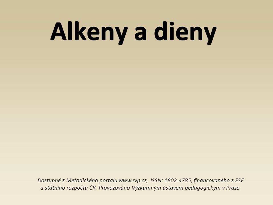 Alkeny a dieny Dostupné z Metodického portálu www.rvp.cz, ISSN: 1802-4785, financovaného z ESF a státního rozpočtu ČR.