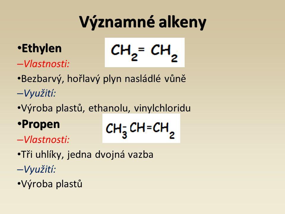 Významné alkeny Ethylen Ethylen – Vlastnosti: Bezbarvý, hořlavý plyn nasládlé vůně – Využití: Výroba plastů, ethanolu, vinylchloridu Propen Propen – Vlastnosti: Tři uhlíky, jedna dvojná vazba – Využití: Výroba plastů