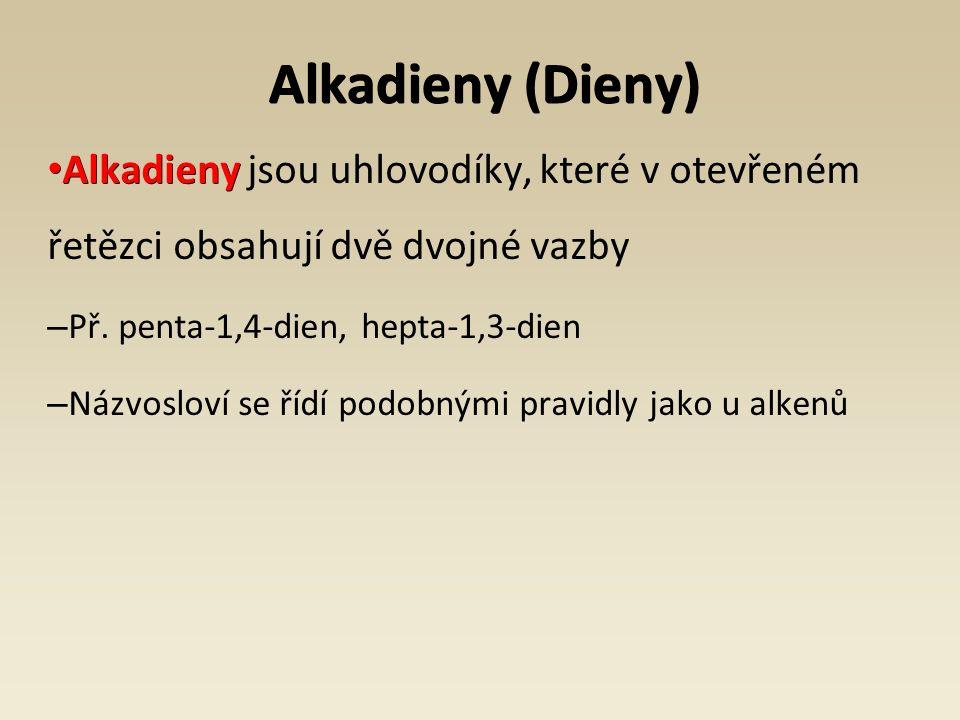 Alkadieny (Dieny) Alkadieny Alkadieny jsou uhlovodíky, které v otevřeném řetězci obsahují dvě dvojné vazby – Př.