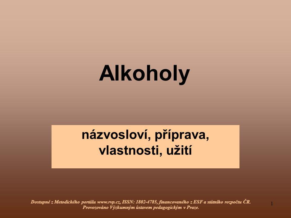 2 Alkoholy - definice Jsou látky odvozené od uhlovodíků náhradou jednoho nebo více vodíků hydroxylovou skupinou – OH.
