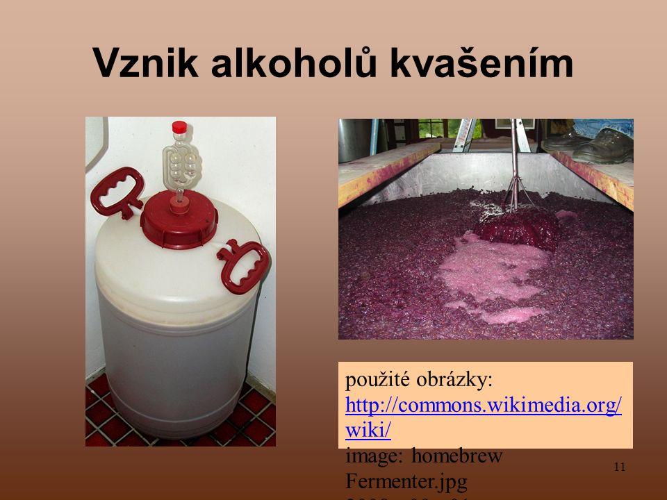 11 Vznik alkoholů kvašením použité obrázky: http://commons.wikimedia.org/ wiki/ image: homebrew Fermenter.jpg 2008 - 09 - 01