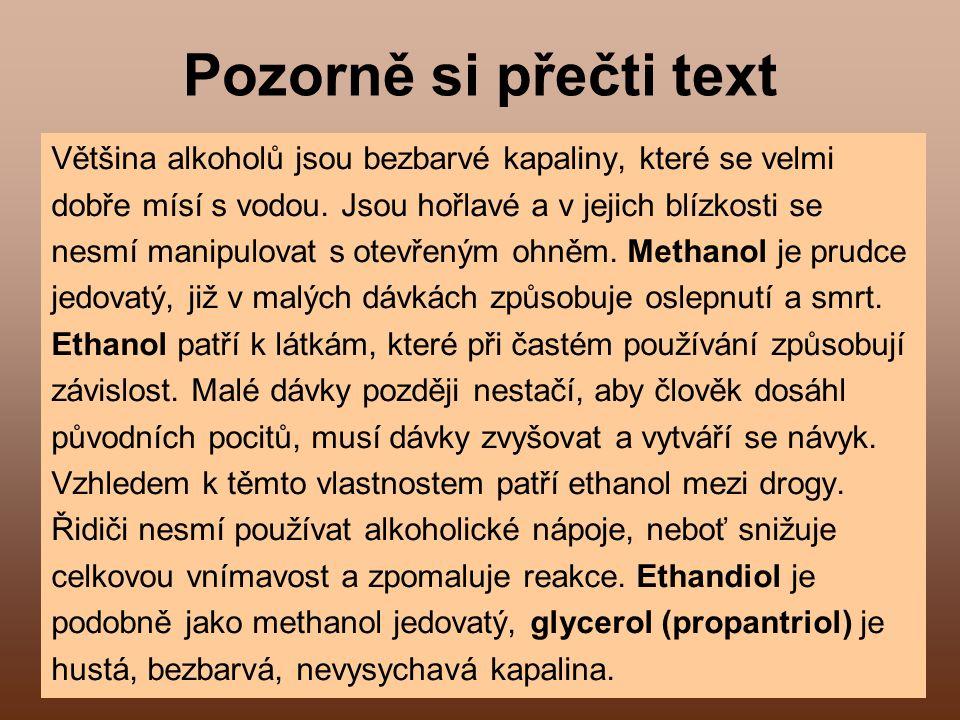 13 Pozorně si přečti text Většina alkoholů jsou bezbarvé kapaliny, které se velmi dobře mísí s vodou.
