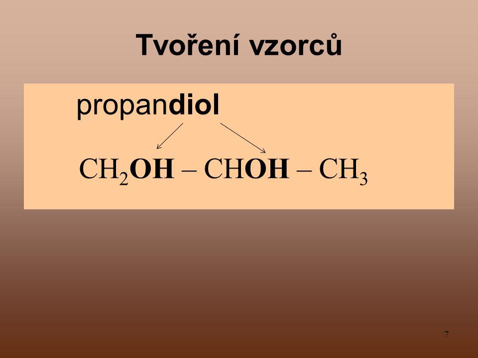 7 Tvoření vzorců propandiol CH 2 OH – CHOH – CH 3
