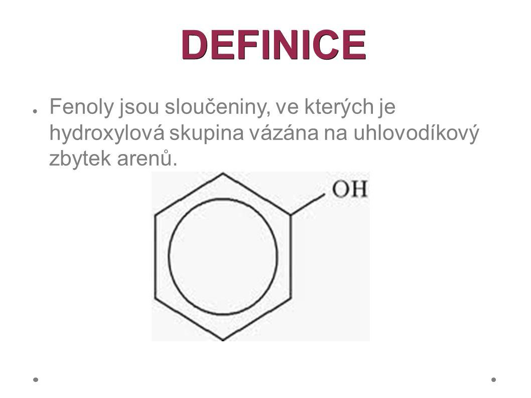 DEFINICE ● Fenoly jsou sloučeniny, ve kterých je hydroxylová skupina vázána na uhlovodíkový zbytek arenů.
