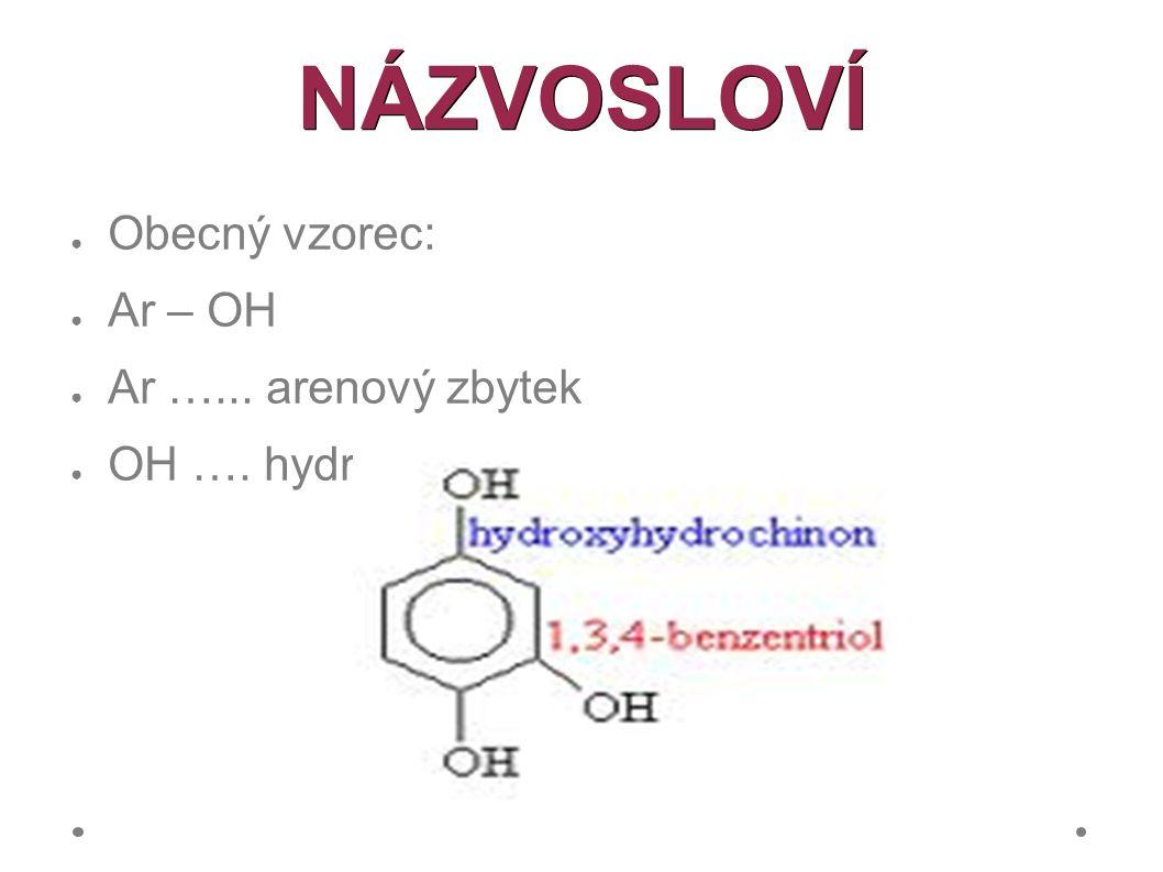 NÁZVOSLOVÍ ● Obecný vzorec: ● Ar – OH ● Ar …... arenový zbytek ● OH …. hydroxylová skupina