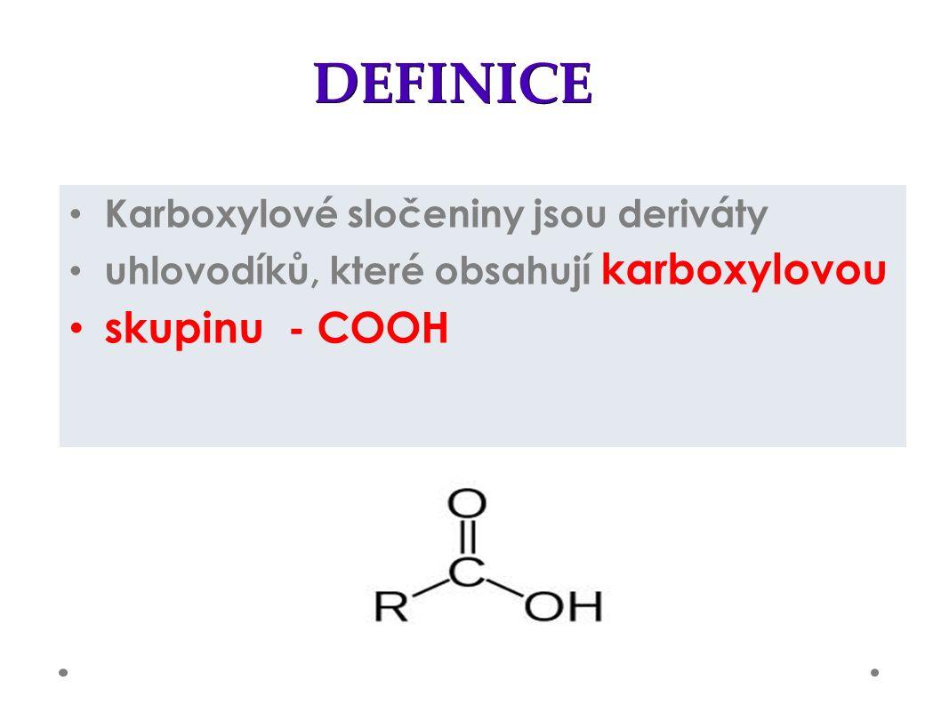 DEFINICE Karboxylové sločeniny jsou deriváty uhlovodíků, které obsahují karboxylovou skupinu - COOH