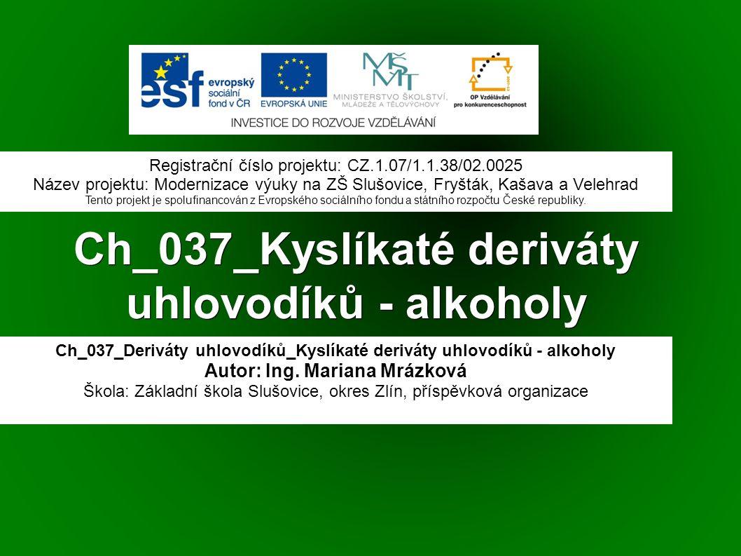 Ch_037_Kyslíkaté deriváty uhlovodíků - alkoholy Ch_037_Deriváty uhlovodíků_Kyslíkaté deriváty uhlovodíků - alkoholy Autor: Ing.
