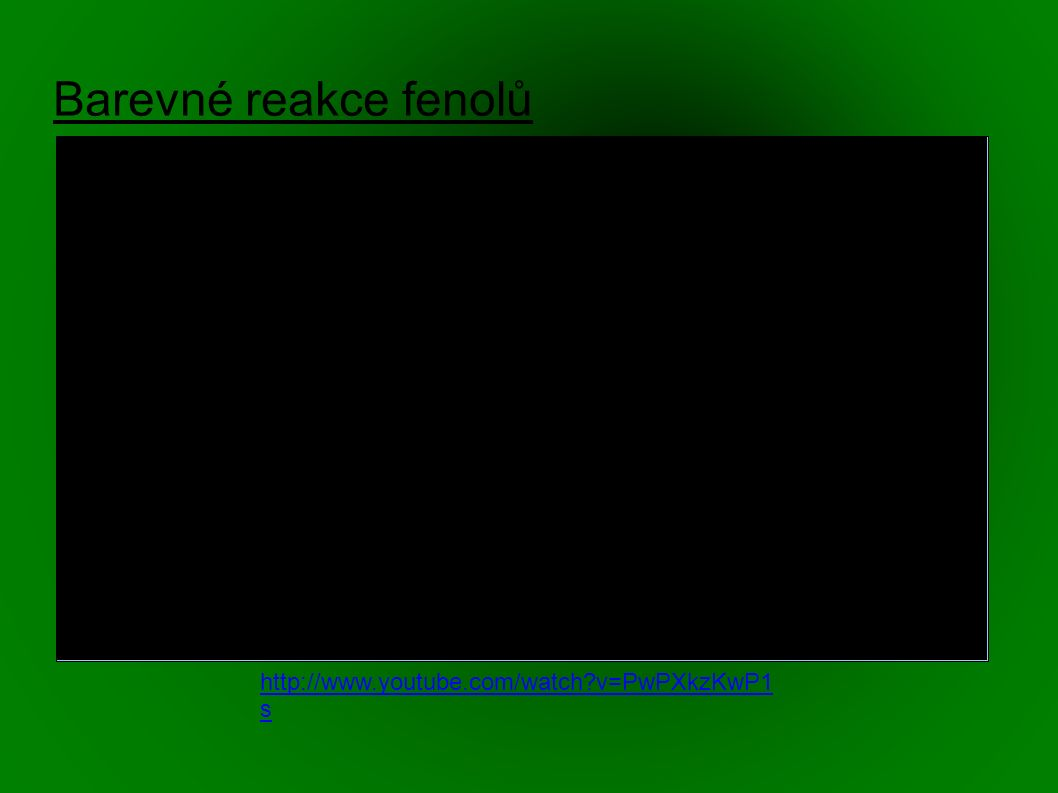 Barevné reakce fenolů http://www.youtube.com/watch v=PwPXkzKwP1 s