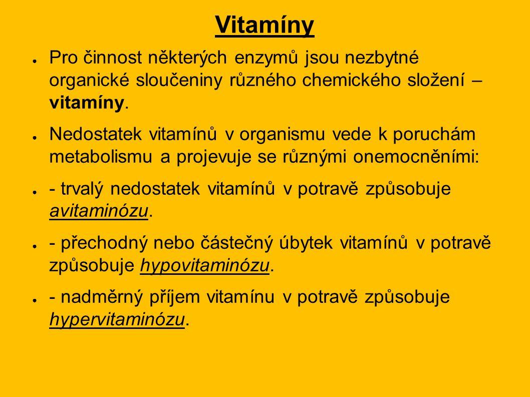 Vitamíny ● Pro činnost některých enzymů jsou nezbytné organické sloučeniny různého chemického složení – vitamíny. ● Nedostatek vitamínů v organismu ve