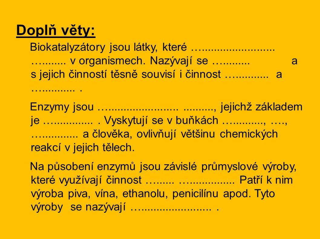 Doplň věty: Biokatalyzátory jsou látky, které …........................