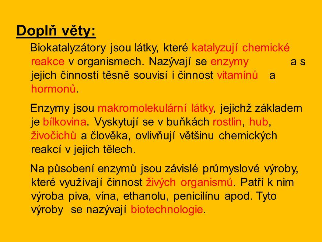 Doplň věty: Biokatalyzátory jsou látky, které katalyzují chemické reakce v organismech. Nazývají se enzymy a s jejich činností těsně souvisí i činnost