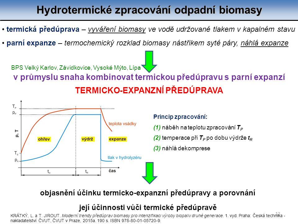 Hydrotermické zpracování odpadní biomasy 12 termická předúprava – vyváření biomasy ve vodě udržované tlakem v kapalném stavu parní expanze – termochem