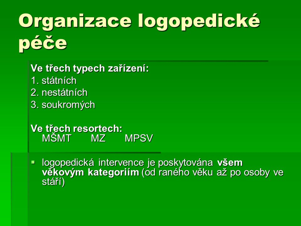 Organizace logopedické péče Ve třech typech zařízení: 1.