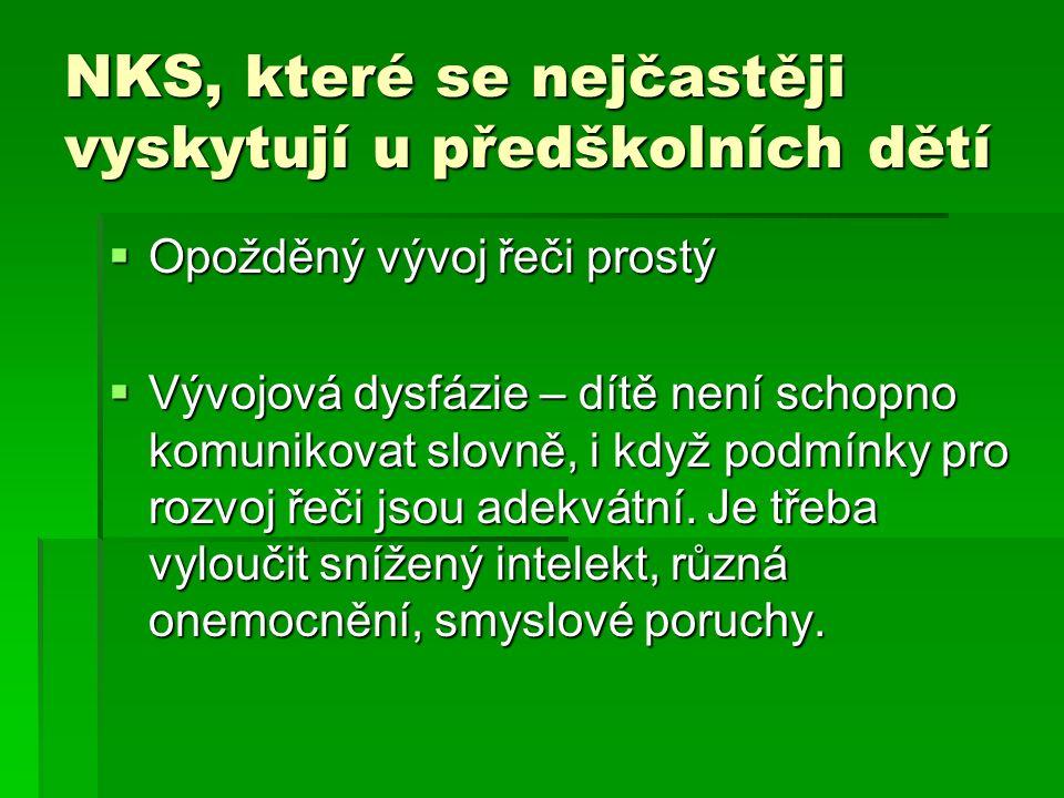 NKS, které se nejčastěji vyskytují u předškolních dětí  Opožděný vývoj řeči prostý  Vývojová dysfázie – dítě není schopno komunikovat slovně, i když podmínky pro rozvoj řeči jsou adekvátní.