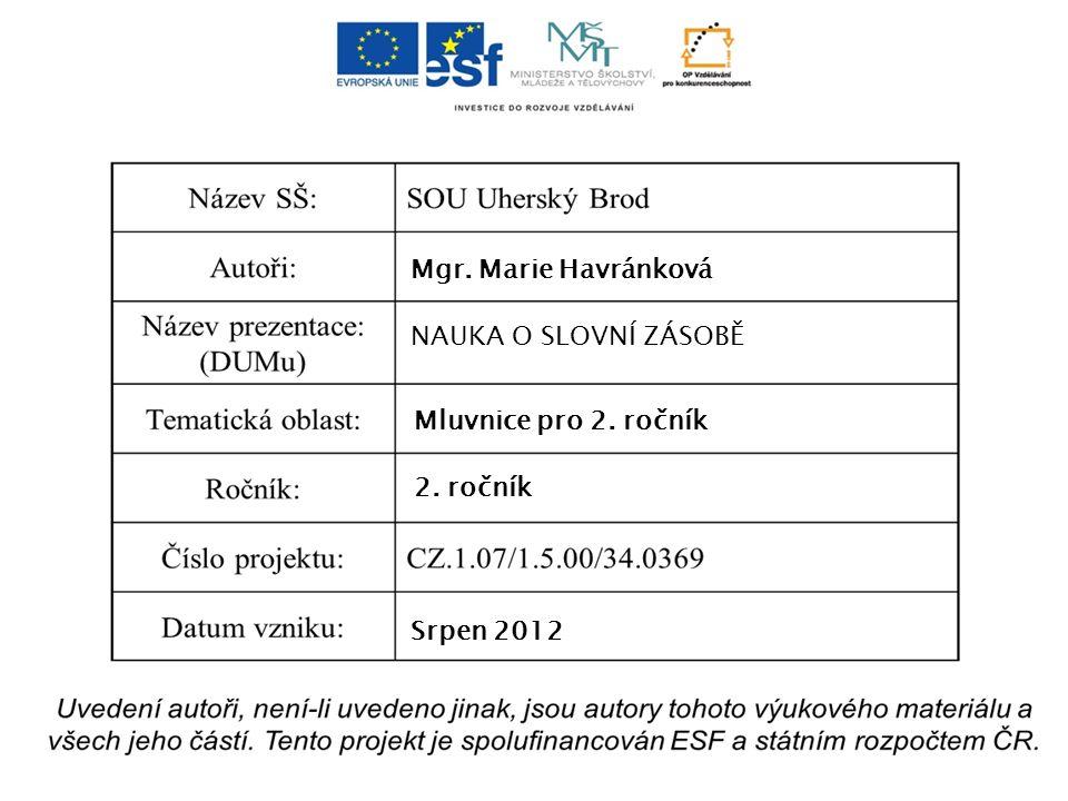 Mgr. Marie Havránková NAUKA O SLOVNÍ ZÁSOBĚ Mluvnice pro 2. ročník 2. ročník Srpen 2012