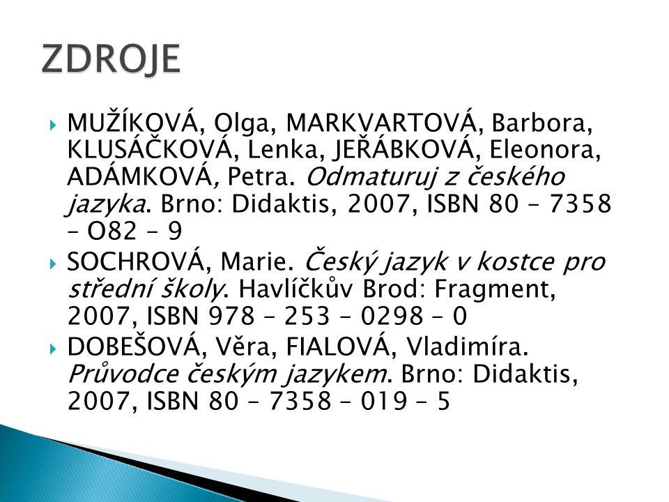  MUŽÍKOVÁ, Olga, MARKVARTOVÁ, Barbora, KLUSÁČKOVÁ, Lenka, JEŘÁBKOVÁ, Eleonora, ADÁMKOVÁ, Petra. Odmaturuj z českého jazyka. Brno: Didaktis, 2007, ISB