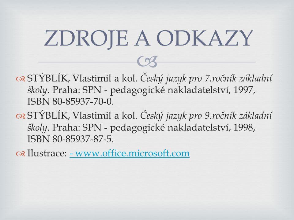  ZDROJE A ODKAZY  STÝBLÍK, Vlastimil a kol.Český jazyk pro 7.ročník základní školy.