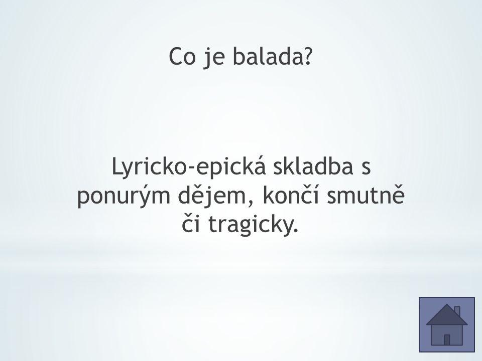 Co je balada Lyricko-epická skladba s ponurým dějem, končí smutně či tragicky.