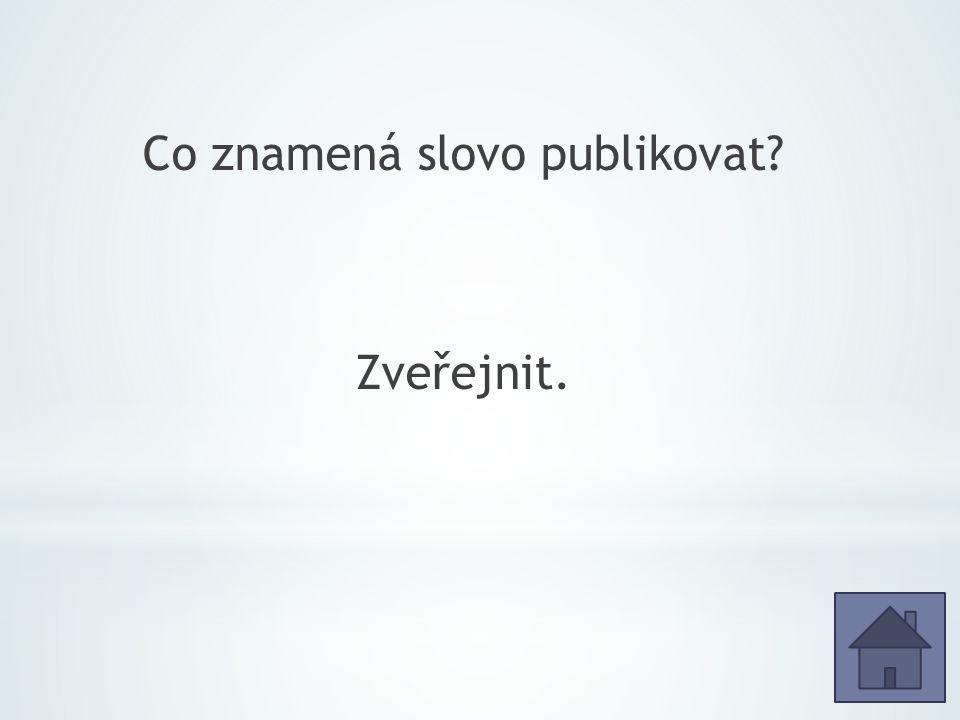 Co znamená slovo publikovat Zveřejnit.