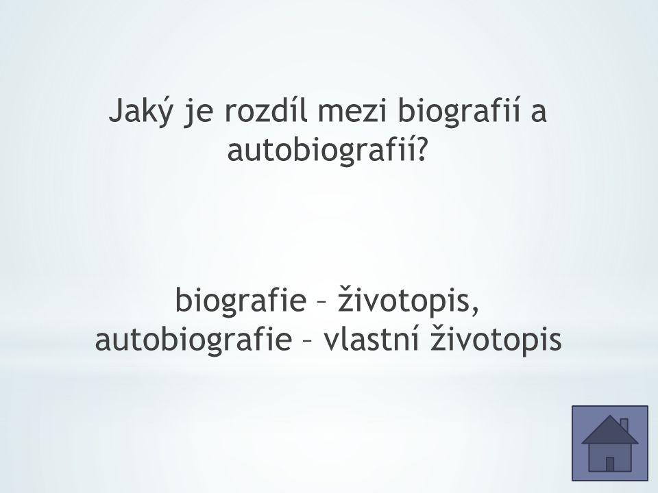 Jaký je rozdíl mezi biografií a autobiografií.
