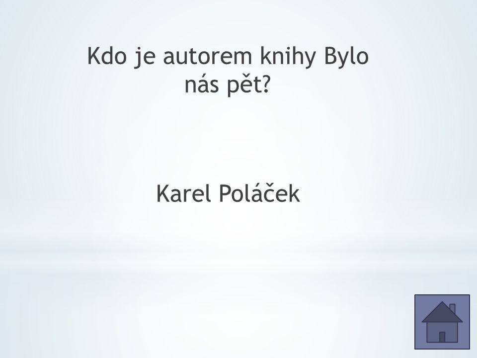 Kdo je autorem knihy Bylo nás pět Karel Poláček