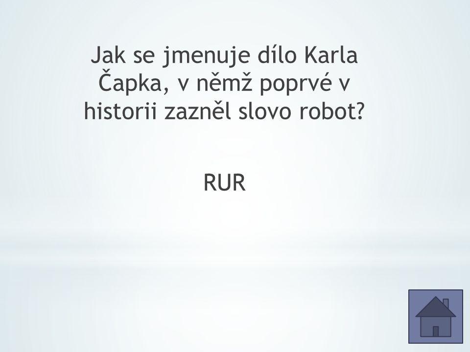 Jak se jmenuje dílo Karla Čapka, v němž poprvé v historii zazněl slovo robot RUR