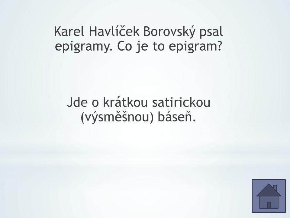 Karel Havlíček Borovský psal epigramy. Co je to epigram.
