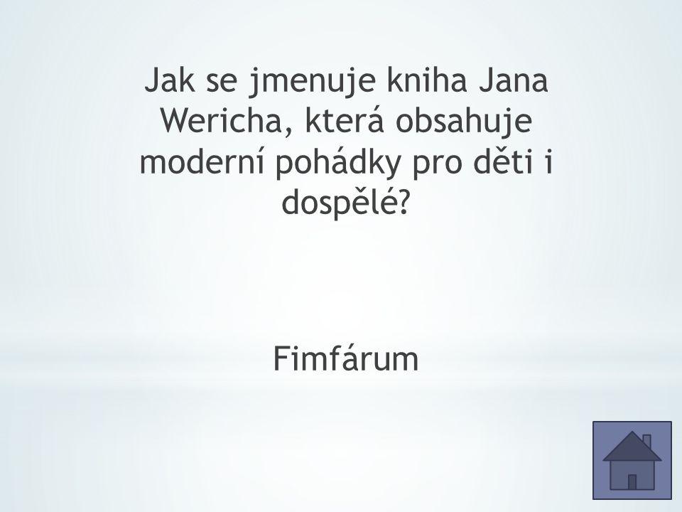 Jak se jmenuje kniha Jana Wericha, která obsahuje moderní pohádky pro děti i dospělé Fimfárum